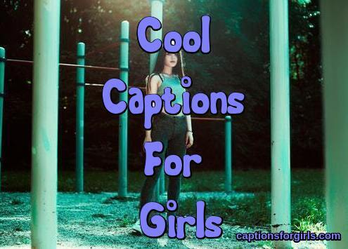 Cool Captions For Girls