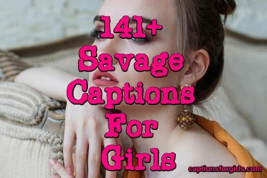 Savage Captions For Girls