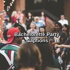 Bachelorette Party Captions