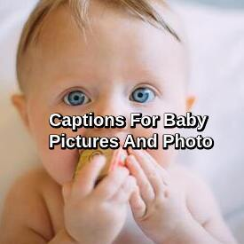 Captions For Baby Pictures